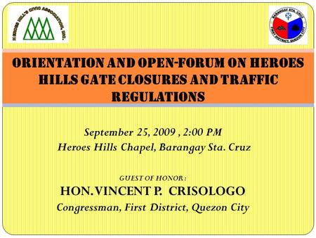 Orientation and open-forum on HEROES HILLS gate closures and traffic regulationS September 25, 2009, 2:00 PM Heroes Hills Chapel, Barangay Sta. Cruz GUEST.