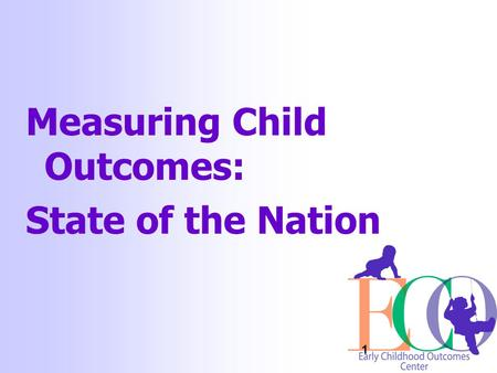 1 Measuring Child Outcomes: State of the Nation. 2 Learning objective: To gain new information about the national picture regarding measuring child outcomes.
