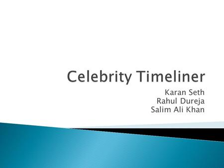 Karan Seth Rahul Dureja Salim Ali Khan.  Generate Year based timelines for celebrities.  Freely available Wikipedia datasets are being used.  Sax parser.
