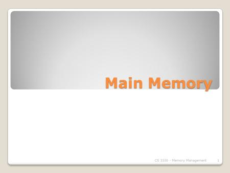 Main Memory CS 3100 - Memory Management1. Background Program must be brought (from disk) into memory and placed within a process for it to be run Main.