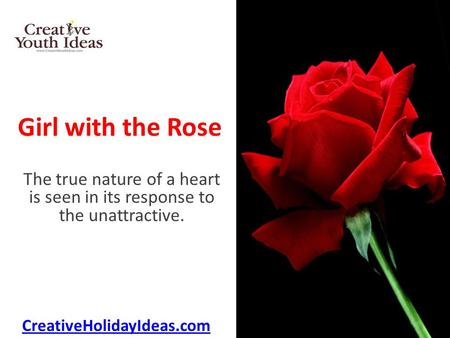 Girl with the Rose The true nature of a heart is seen in its response to the unattractive. CreativeHolidayIdeas.com.
