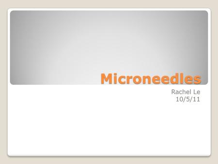 Microneedles Rachel Le 10/5/11. What is a microneedle? Small rectangle of 50 tiny needles 620 microns in length and thinner than a human hair tiny, and.