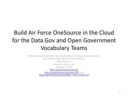 Build Air Force OneSource in the Cloud for the Data.Gov and Open Government Vocabulary Teams UDEF Deployment Workshop Planning Meeting at the Open Group.