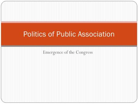 Emergence of the Congress Politics of Public Association.