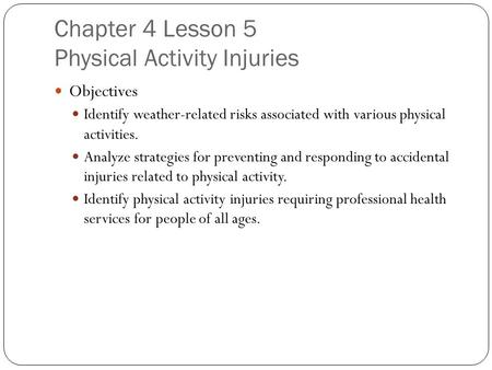 Chapter 4 Lesson 5 Physical Activity Injuries Objectives Identify weather-related risks associated with various physical activities. Analyze strategies.
