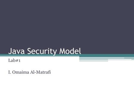 Java Security Model Lab#1 I. Omaima Al-Matrafi. Safety features built into the JVM Type-safe reference casting Structured memory access (no pointer arithmetic)