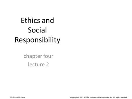 Ethics and Social Responsibility chapter four lecture 2 McGraw-Hill/Irwin Copyright © 2011 by The McGraw-Hill Companies, Inc. All rights reserved.