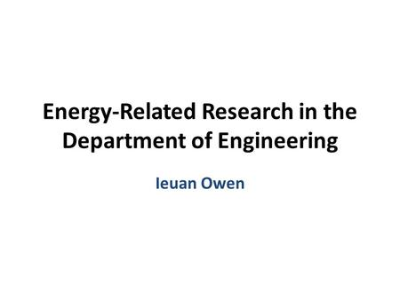 Energy-Related Research in the Department of Engineering Ieuan Owen.