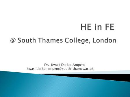 @ South Thames College, London Dr. Kwasi Darko-Ampem
