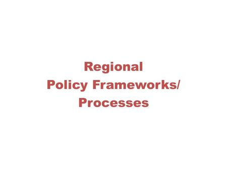 Regional Policy Frameworks/ Processes. Regional Consultative Processes on Migration Context No tradition of multilateral cooperation on migration Growing.