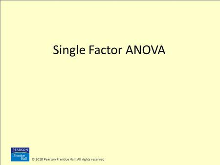 © 2010 Pearson Prentice Hall. All rights reserved Single Factor ANOVA.