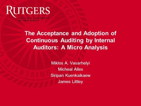 The Acceptance and Adoption of Continuous Auditing by Internal Auditors: A Micro Analysis Miklos A. Vasarhelyi Micheal Alles Siripan Kuenkaikaew James.