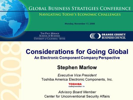 Stephen Marlow Executive Vice President Toshiba America Electronic Components, Inc. Advisory Board Member Center for Unconventional Security Affairs Considerations.