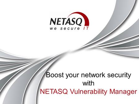 Boost your network security with NETASQ Vulnerability Manager.