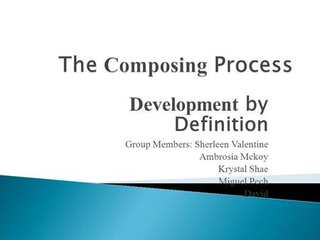 Development by Definition Group Members: Sherleen Valentine Ambrosia Mckoy Krystal Shae Miguel Pech David.