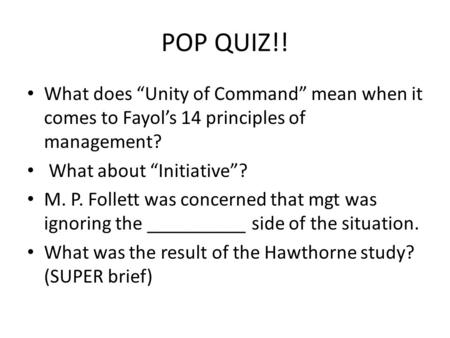 "POP QUIZ!! What does ""Unity of Command"" mean when it comes to Fayol's 14 principles of management? What about ""Initiative""? M. P. Follett was concerned."