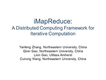 IMapReduce: A Distributed Computing Framework for Iterative Computation Yanfeng Zhang, Northeastern University, China Qixin Gao, Northeastern University,