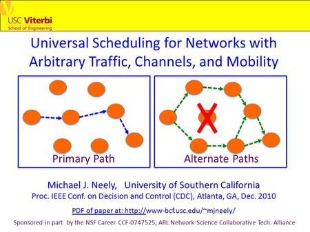 Universal Scheduling for Networks with Arbitrary Traffic, Channels, and Mobility Michael J. Neely, University of Southern California Proc. IEEE Conf. on.