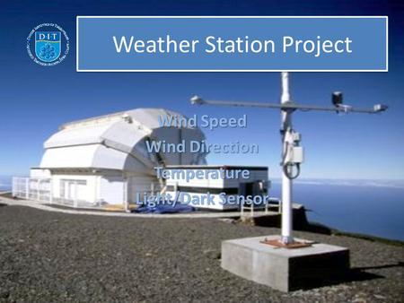 Weather Station <strong>Project</strong> Wind Speed Wind Direction Temperature Light/Dark Sensor 1.