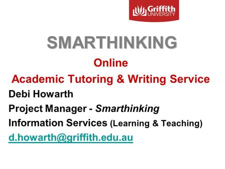 SMARTHINKING Online Academic Tutoring & Writing Service Debi Howarth Project Manager - Smarthinking Information Services (Learning & Teaching)