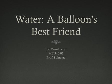 Introduction  The following experiment shows how water can absorb and conduct heat from a candle flame, and prevent a balloon from bursting.