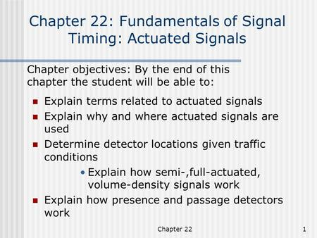 Chapter 221 Chapter 22: Fundamentals of Signal Timing: Actuated Signals Explain terms related to actuated signals Explain why and where actuated signals.