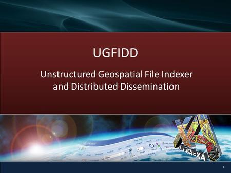 13 October 2010 UGFIDD Unstructured Geospatial File Indexer and Distributed Dissemination 1.