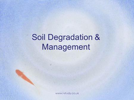 Soil Degradation & Management www.i-study.co.uk. Tasks What is soil? (260) The importance of time in soil formation? What are leaching & salinisation?