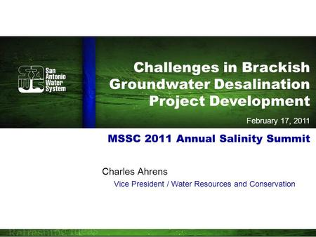 MSSC 2011 Annual Salinity Summit Charles Ahrens Vice President / Water Resources and Conservation Challenges in Brackish Groundwater Desalination Project.