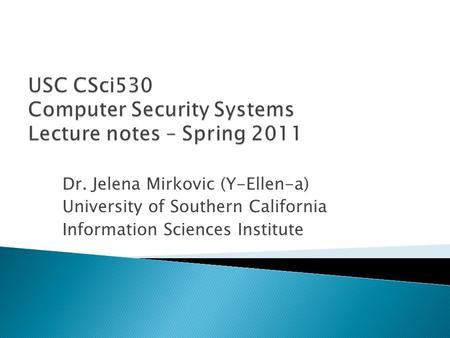 Dr. Jelena Mirkovic (Y-Ellen-a) University of Southern California Information Sciences Institute.