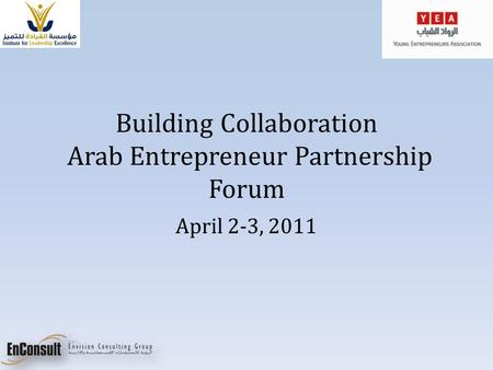 Building Collaboration Arab Entrepreneur Partnership Forum April 2-3, 2011.