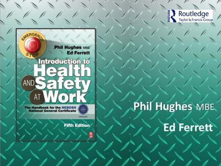 Phil Hughes MBE Ed Ferrett. CHAPTER 1 HEALTH AND SAFETY FOUNDATIONS.