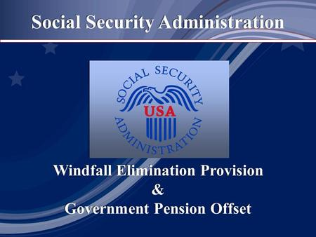 Social Security Administration Windfall Elimination Provision & Government Pension Offset Windfall Elimination Provision & Government Pension Offset.