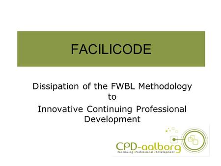 FACILICODE Dissipation of the FWBL Methodology to Innovative Continuing Professional Development.