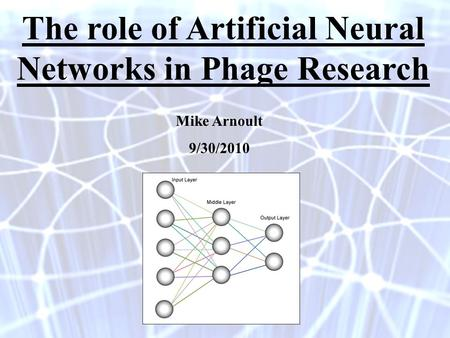 Mike Arnoult 9/30/2010 The role of Artificial Neural Networks in Phage Research.