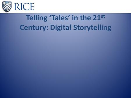Telling 'Tales' in the 21 st Century: Digital Storytelling.