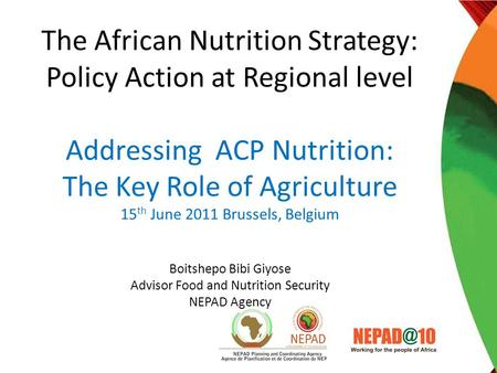 The African Nutrition Strategy: Policy Action at Regional level Addressing ACP Nutrition: The Key Role of Agriculture 15 th June 2011 Brussels, Belgium.
