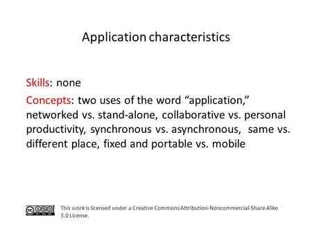 "Skills: none Concepts: two uses of the word ""application,"" networked vs. stand-alone, collaborative vs. personal productivity, synchronous vs. asynchronous,"