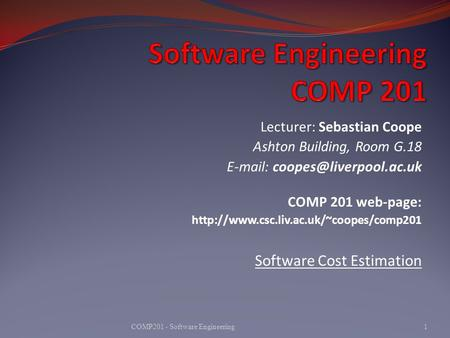 Lecturer: Sebastian Coope Ashton Building, Room G.18   COMP 201 web-page:  Software.