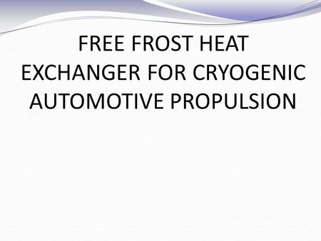 FREE FROST HEAT EXCHANGER FOR CRYOGENIC AUTOMOTIVE PROPULSION.