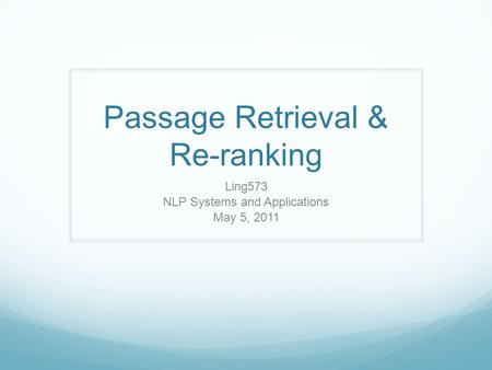 Passage Retrieval & Re-ranking Ling573 NLP Systems and Applications May 5, 2011.