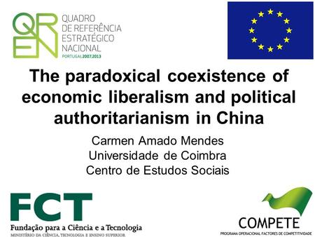The paradoxical coexistence of economic liberalism and political authoritarianism in China Carmen Amado Mendes Universidade de Coimbra Centro de Estudos.
