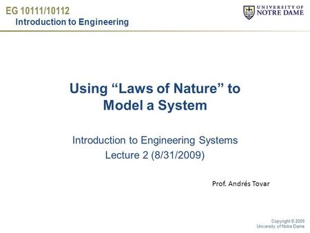 "EG 10111/10112 Introduction to Engineering Copyright © 2009 University of Notre Dame Introduction to Engineering Systems Lecture 2 (8/31/2009) Using ""Laws."