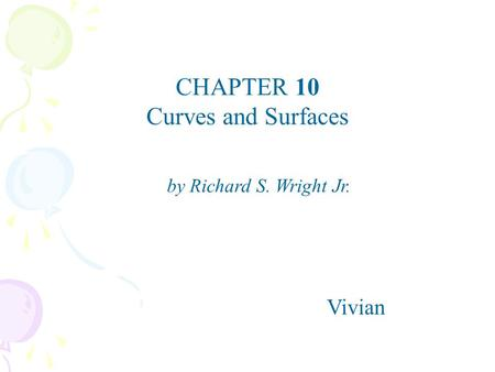 CHAPTER 10 Curves and Surfaces Vivian by Richard S. Wright Jr.