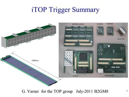 1 iTOP Trigger Summary G. Varner for the TOP group July-2011 B2GM8.