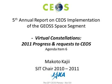 Makoto Kajii SIT Chair 2010 – 2011 5 th Annual Report on CEOS Implementation of the GEOSS Space Segment - Virtual Constellations: 2011 Progress & requests.