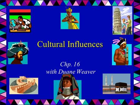 Cultural Influences Chp. 16 with Duane Weaver.