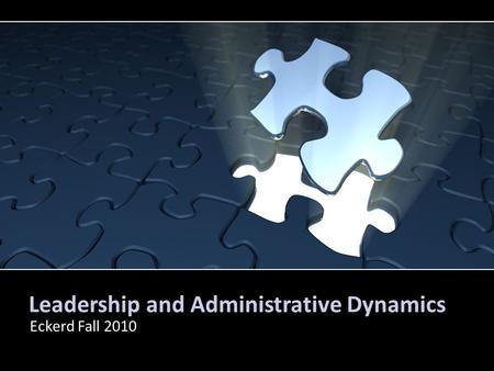 Leadership and Administrative Dynamics Eckerd Fall 2010.
