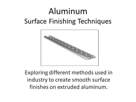 Aluminum Surface Finishing Techniques Exploring different methods used in industry to create smooth surface finishes on extruded aluminum.