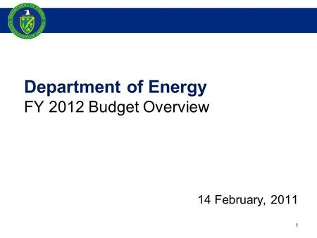 Department of Energy FY 2012 Budget Overview 14 February, 2011 1.